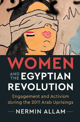 Women and the Egyptian Revolution: Engagement and Activism during the 2011 Arab Uprisings (Paperback)