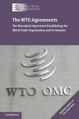 The WTO Agreements - The Marrakesh Agreement Establishing the World Trade Organization and its Annexes, Updated edition of 'The Legal Texts' (Paperback)