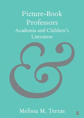 Picture-Book Professors: Academia and Children's Literature - Elements in Publishing and Book Culture (Paperback)