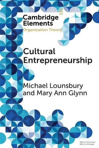 Cultural Entrepreneurship: A New Agenda for the Study of Entrepreneurial Processes and Possibilities - Elements in Organization Theory (Paperback)