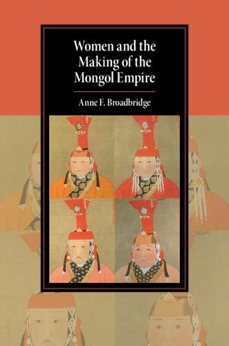 Cambridge Studies in Islamic Civilization: Women and the Making of the Mongol Empire (Paperback)