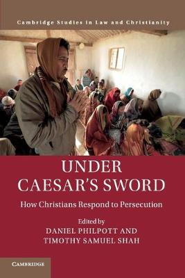 Law and Christianity: Under Caesar's Sword : How Christians Respond to Persecution (Paperback)
