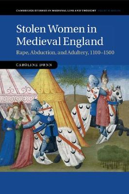 Cambridge Studies in Medieval Life and Thought: Fourth Series: Stolen Women in Medieval England: Rape, Abduction, and Adultery, 1100-1500 Series Number 87 (Paperback)