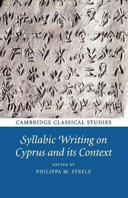Cambridge Classical Studies: Syllabic Writing on Cyprus and its Context (Paperback)
