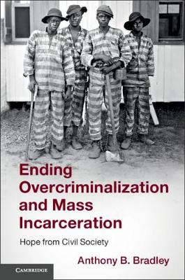 Ending Overcriminalization and Mass Incarceration: Hope from Civil Society (Paperback)