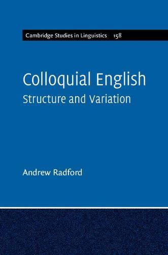 Colloquial English: Structure and Variation - Cambridge Studies in Linguistics 158 (Paperback)