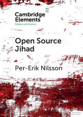 Open Source Jihad: Problematizing the Academic Discourse on Islamic Terrorism in Contemporary Europe - Elements in Religion and Violence (Paperback)