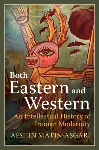 Both Eastern and Western: An Intellectual History of Iranian Modernity (Paperback)