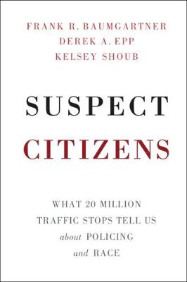 Suspect Citizens: What 20 Million Traffic Stops Tell Us About Policing and Race (Paperback)