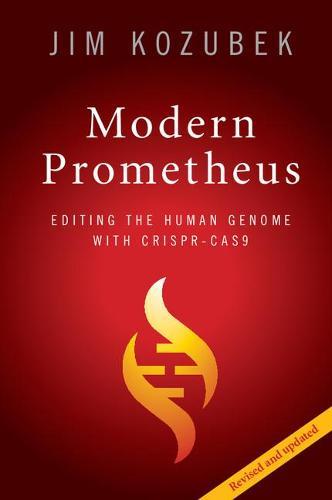 Modern Prometheus: Editing the Human Genome with Crispr-Cas9 (Paperback)