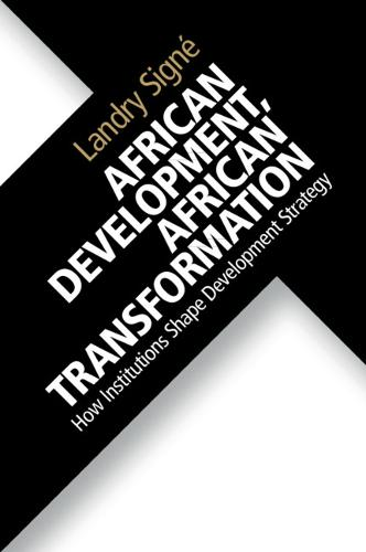 African Development, African Transformation: How Institutions Shape Development Strategy (Paperback)