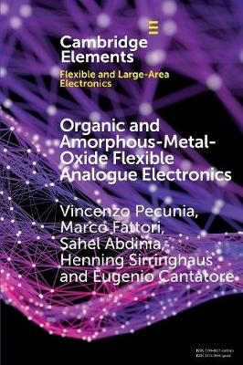 Organic and Amorphous-Metal-Oxide Flexible Analogue Electronics - Elements in Flexible and Large-Area Electronics (Paperback)
