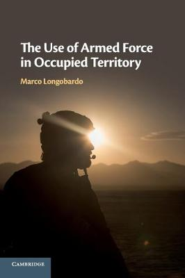 The Use of Armed Force in Occupied Territory (Paperback)