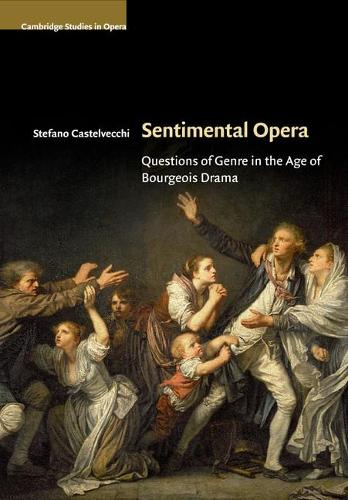 Cambridge Studies in Opera: Sentimental Opera: Questions of Genre in the Age of Bourgeois Drama (Paperback)