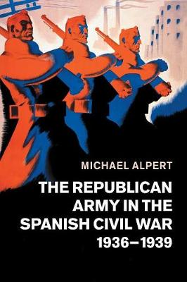 The Republican Army in the Spanish Civil War, 1936-1939 (Paperback)