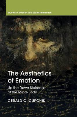 Studies in Emotion and Social Interaction: The Aesthetics of Emotion: Up the Down Staircase of the Mind-Body (Paperback)