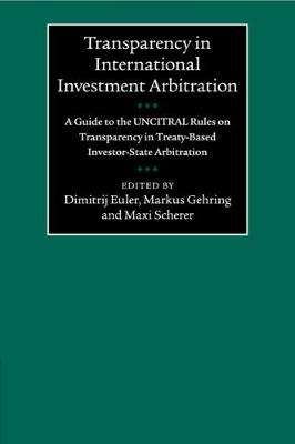 Transparency in International Investment Arbitration: A Guide to the UNCITRAL Rules on Transparency in Treaty-Based Investor-State Arbitration (Paperback)