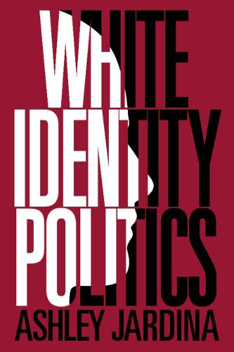 White Identity Politics - Cambridge Studies in Public Opinion and Political Psychology (Paperback)