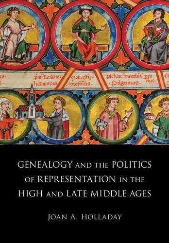 Genealogy and the Politics of Representation in the High and Late Middle Ages (Hardback)