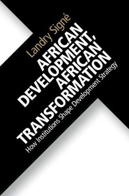 African Development, African Transformation: How Institutions Shape Development Strategy (Hardback)