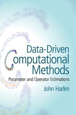 Data-Driven Computational Methods: Parameter and Operator Estimations (Hardback)