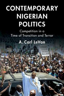 Contemporary Nigerian Politics: Competition in a Time of Transition and Terror (Hardback)
