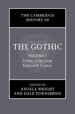 The Cambridge History of the Gothic: Volume 1, Gothic in the Long Eighteenth Century - The Cambridge History of the Gothic (Hardback)