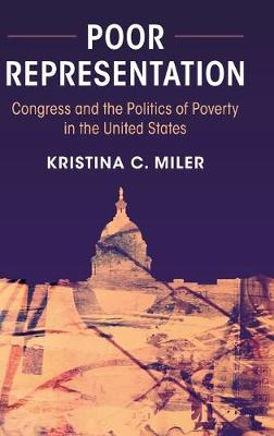 Poor Representation: Congress and the Politics of Poverty in the United States (Hardback)