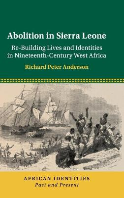 Abolition in Sierra Leone: Re-Building Lives and Identities in Nineteenth-Century West Africa - African Identities: Past and Present (Hardback)