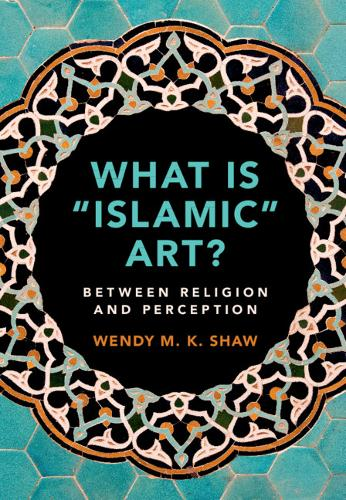 What is 'Islamic' Art?: Between Religion and Perception (Hardback)