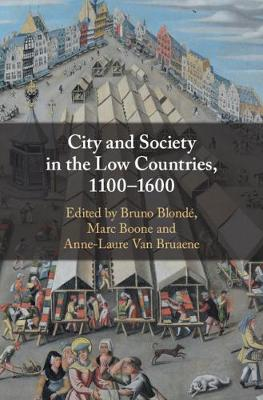 City and Society in the Low Countries, 1100-1600 (Hardback)