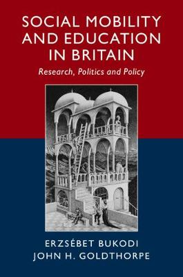 Social Mobility and Education in Britain: Research, Politics and Policy (Hardback)