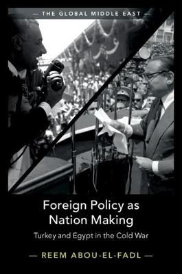The Global Middle East: Foreign Policy as Nation Making: Turkey and Egypt in the Cold War Series Number 6 (Hardback)