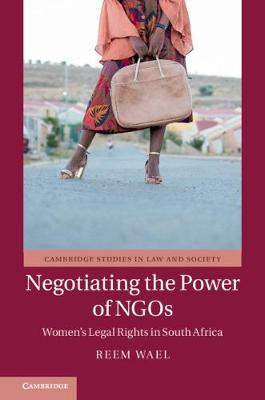 Cambridge Studies in Law and Society: Negotiating the Power of NGOs: Women's Legal Rights in South Africa (Hardback)