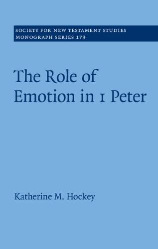 Society for New Testament Studies Monograph Series: The Role of Emotion in 1 Peter Series Number 173 (Hardback)