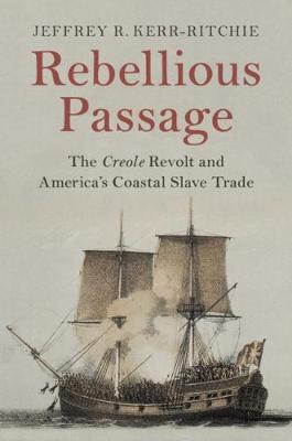 Rebellious Passage: The Creole Revolt and America's Coastal Slave Trade (Hardback)