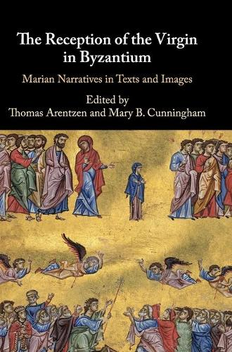 The Reception of the Virgin in Byzantium: Marian Narratives in Texts and Images (Hardback)