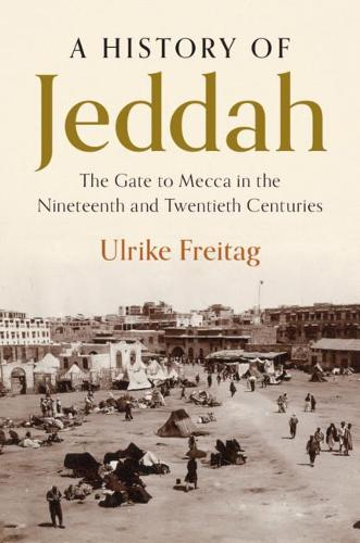 A History of Jeddah: The Gate to Mecca in the Nineteenth and Twentieth Centuries (Hardback)
