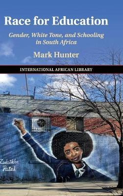 The International African Library: Race for Education: Gender, White Tone, and Schooling in South Africa Series Number 60 (Hardback)