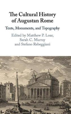 The Cultural History of Augustan Rome: Texts, Monuments, and Topography (Hardback)