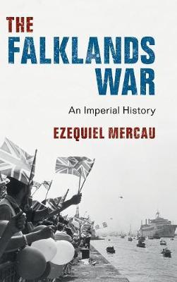 The Falklands War: An Imperial History (Hardback)
