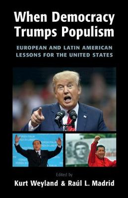 When Democracy Trumps Populism: European and Latin American Lessons for the United States (Hardback)