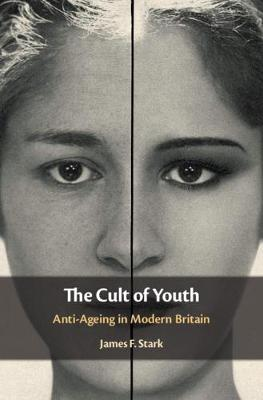The Cult of Youth: Anti-Ageing in Modern Britain (Hardback)