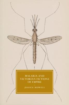 Malaria and Victorian Fictions of Empire - Cambridge Studies in Nineteenth-Century Literature and Culture (Hardback)