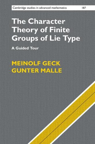The Character Theory of Finite Groups of Lie Type: A Guided Tour - Cambridge Studies in Advanced Mathematics (Hardback)
