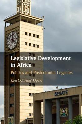 Legislative Development in Africa: Politics and Postcolonial Legacies (Hardback)
