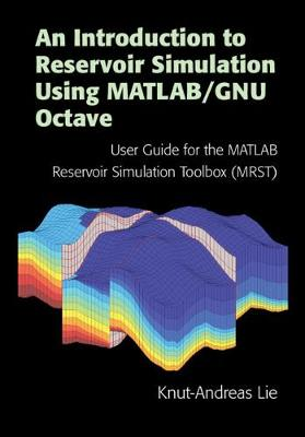 An Introduction to Reservoir Simulation Using MATLAB/GNU Octave: User Guide for the MATLAB Reservoir Simulation Toolbox (MRST) (Hardback)