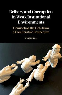 Bribery and Corruption in Weak Institutional Environments: Connecting the Dots from a Comparative Perspective (Hardback)