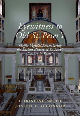 Eyewitness to Old St Peter's: Maffeo Vegio's 'Remembering the Ancient History of St Peter's Basilica in Rome,' with Translation and a Digital Reconstruction of the Church (Hardback)