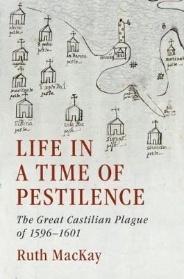 Life in a Time of Pestilence: The Great Castilian Plague of 1596-1601 (Hardback)